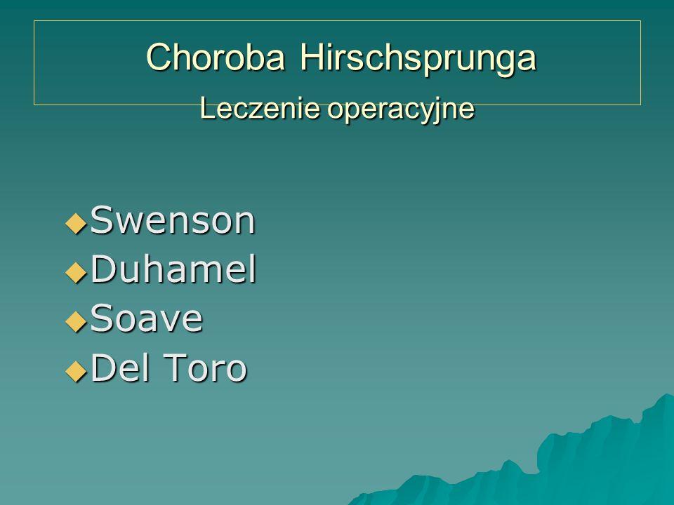 Choroba Hirschsprunga Leczenie operacyjne Choroba Hirschsprunga Leczenie operacyjne  Swenson  Duhamel  Soave  Del Toro