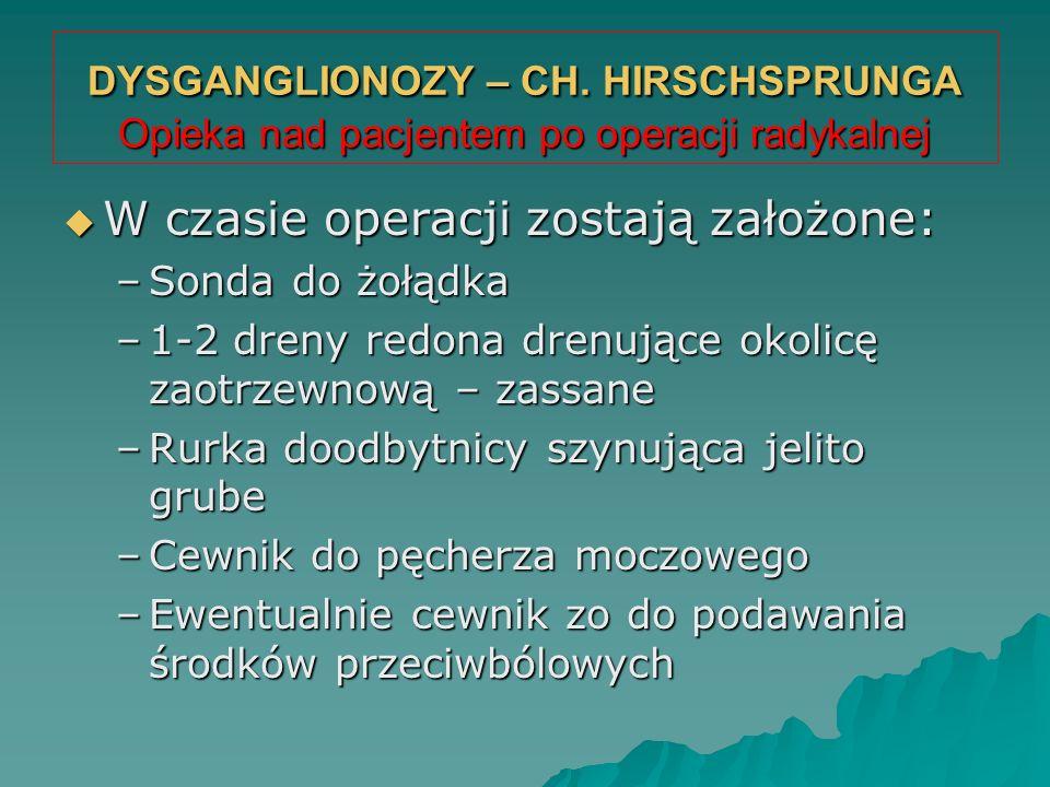 DYSGANGLIONOZY – CH. HIRSCHSPRUNGA Opieka nad pacjentem po operacji radykalnej  W czasie operacji zostają założone: –Sonda do żołądka –1-2 dreny redo