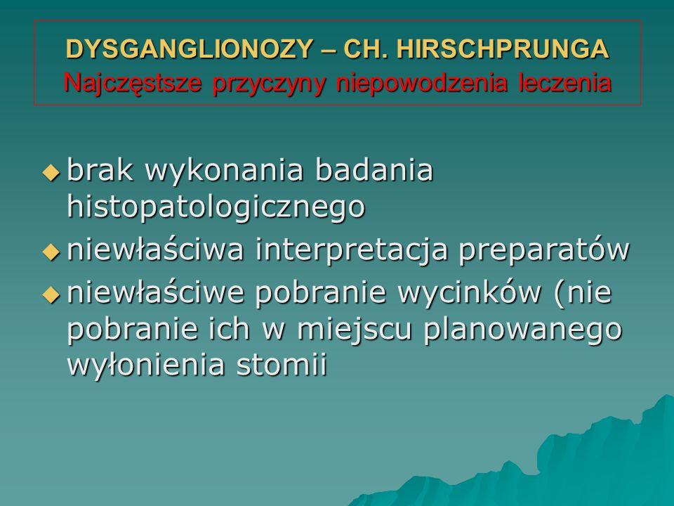 DYSGANGLIONOZY – CH. HIRSCHPRUNGA Najczęstsze przyczyny niepowodzenia leczenia  brak wykonania badania histopatologicznego  niewłaściwa interpretacj