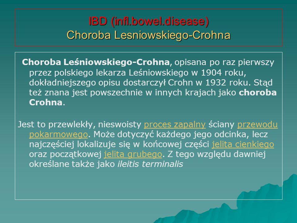 IBD (infl.bowel.disease) Choroba Lesniowskiego-Crohna Choroba Leśniowskiego-Crohna, opisana po raz pierwszy przez polskiego lekarza Leśniowskiego w 19