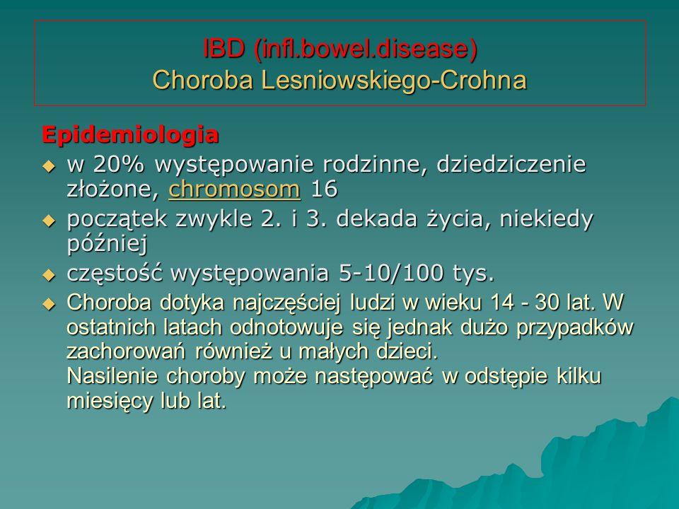 IBD (infl.bowel.disease) Choroba Lesniowskiego-Crohna Epidemiologia  w 20% występowanie rodzinne, dziedziczenie złożone, chromosom 16 chromosom  poc