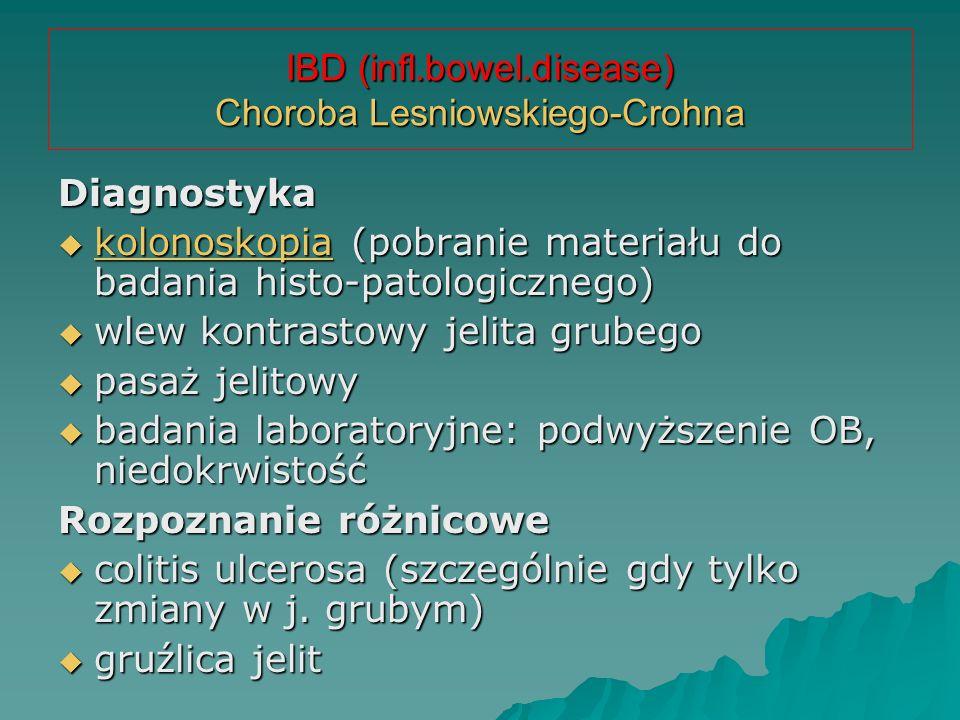 IBD (infl.bowel.disease) Choroba Lesniowskiego-Crohna Diagnostyka  kolonoskopia (pobranie materiału do badania histo-patologicznego) kolonoskopia  w