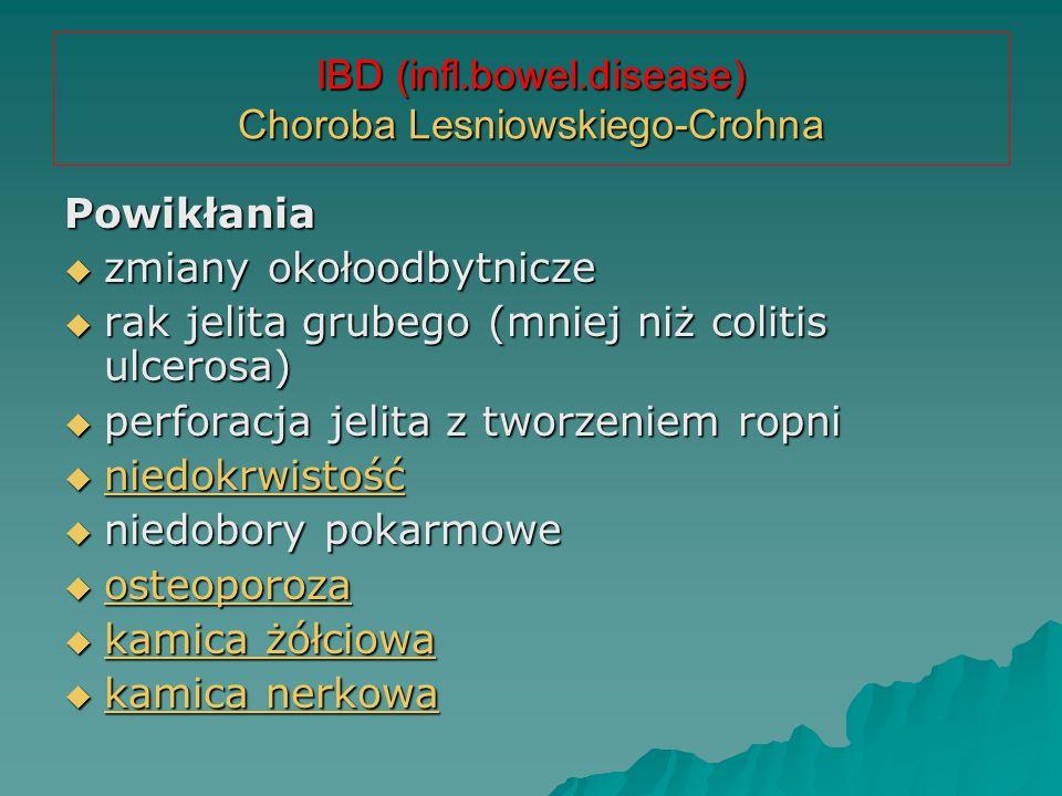 IBD (infl.bowel.disease) Choroba Lesniowskiego-Crohna Powikłania  zmiany okołoodbytnicze  rak jelita grubego (mniej niż colitis ulcerosa)  perforac