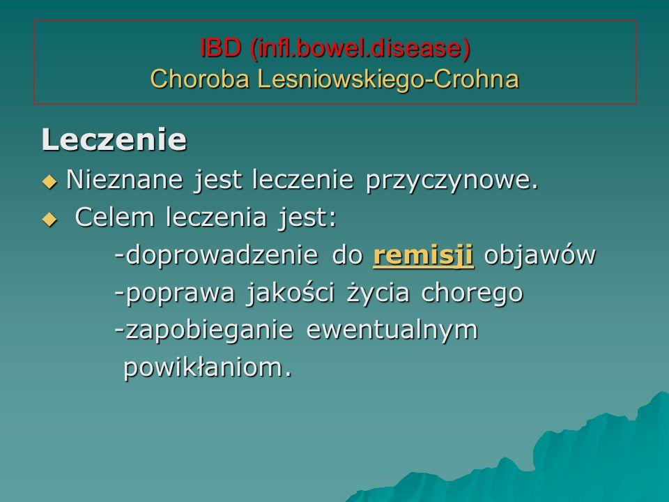 IBD (infl.bowel.disease) Choroba Lesniowskiego-Crohna Leczenie  Nieznane jest leczenie przyczynowe.  Celem leczenia jest: -doprowadzenie do remisji