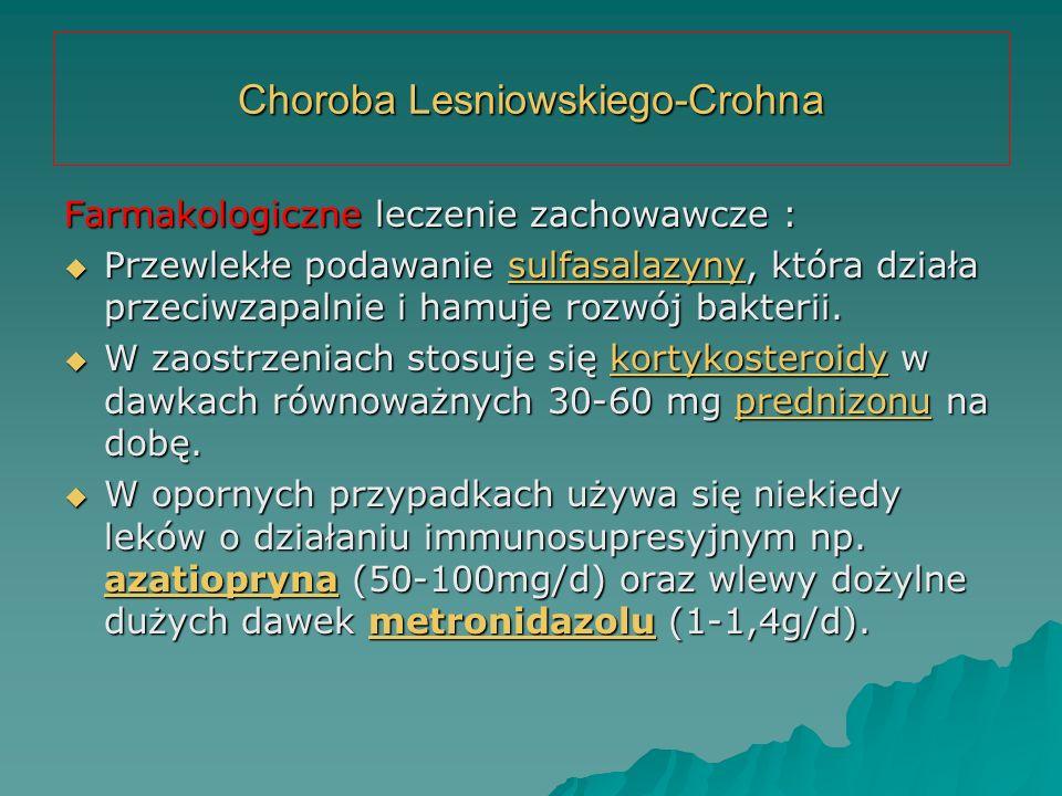 Choroba Lesniowskiego-Crohna Farmakologiczne leczenie zachowawcze :  Przewlekłe podawanie sulfasalazyny, która działa przeciwzapalnie i hamuje rozwój