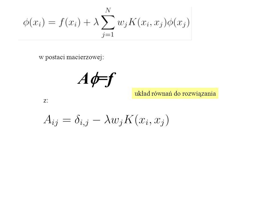 w postaci macierzowej: A  =f z: układ równań do rozwiązania
