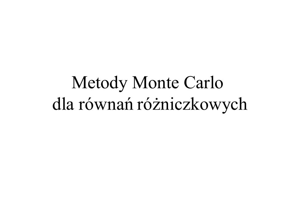 Metody Monte Carlo dla równań różniczkowych