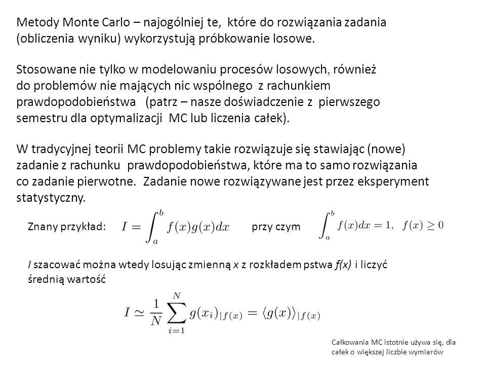 Metody Monte Carlo – najogólniej te, które do rozwiązania zadania (obliczenia wyniku) wykorzystują próbkowanie losowe. Stosowane nie tylko w modelowan