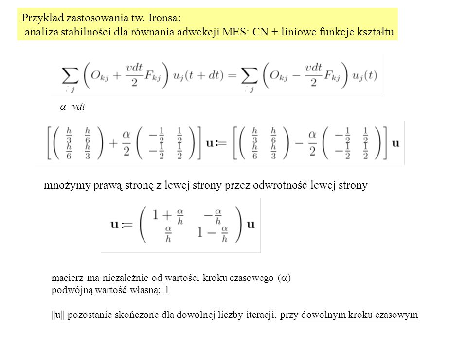 Przykład zastosowania tw. Ironsa: analiza stabilności dla równania adwekcji MES: CN + liniowe funkcje kształtu mnożymy prawą stronę z lewej strony prz