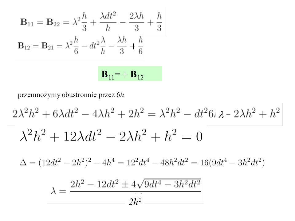 B 11 = + B 12 przemnożymy obustronnie przez 6h 2h 2
