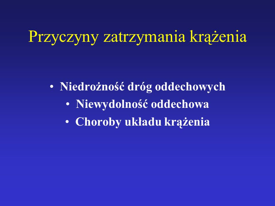 Przyczyny zatrzymania krążenia Niedrożność dróg oddechowych Niewydolność oddechowa Choroby układu krążenia