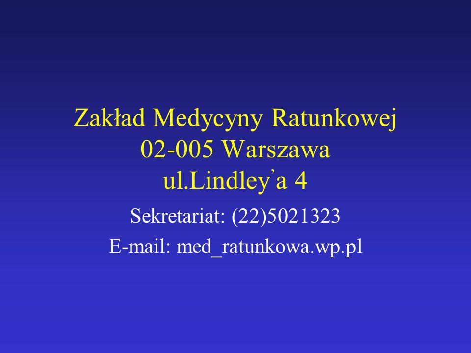 Zakład Medycyny Ratunkowej 02-005 Warszawa ul.Lindley ' a 4 Sekretariat: (22)5021323 E-mail: med_ratunkowa.wp.pl