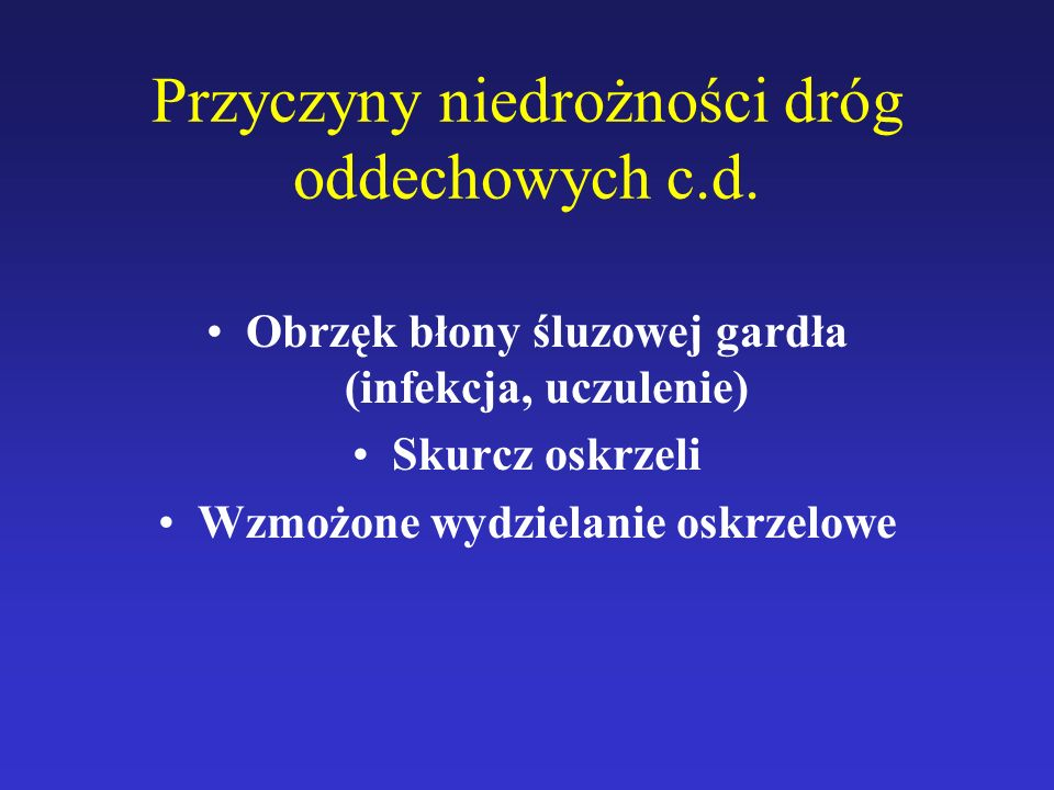Przyczyny niedrożności dróg oddechowych c.d. Obrzęk błony śluzowej gardła (infekcja, uczulenie) Skurcz oskrzeli Wzmożone wydzielanie oskrzelowe