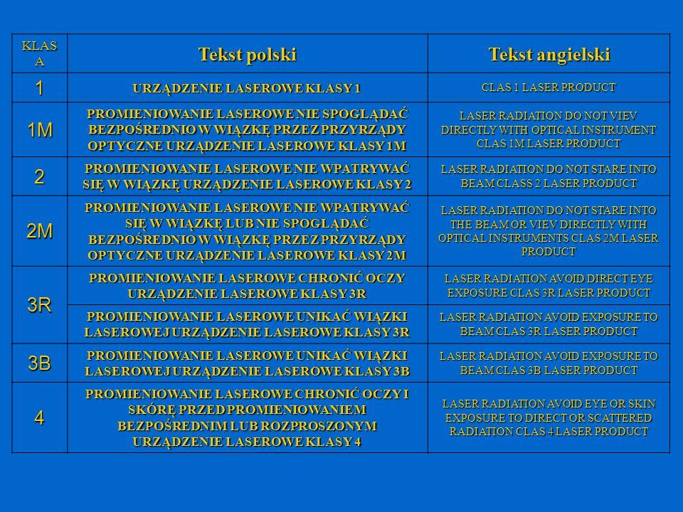 KLAS A Tekst polski Tekst angielski 1 URZĄDZENIE LASEROWE KLASY 1 CLAS 1 LASER PRODUCT 1M PROMIENIOWANIE LASEROWE NIE SPOGLĄDAĆ BEZPOŚREDNIO W WIĄZKĘ