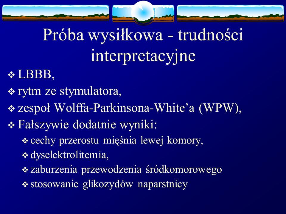 Próba wysiłkowa - trudności interpretacyjne  LBBB,  rytm ze stymulatora,  zespoł Wolffa-Parkinsona-White'a (WPW),  Fałszywie dodatnie wyniki:  ce