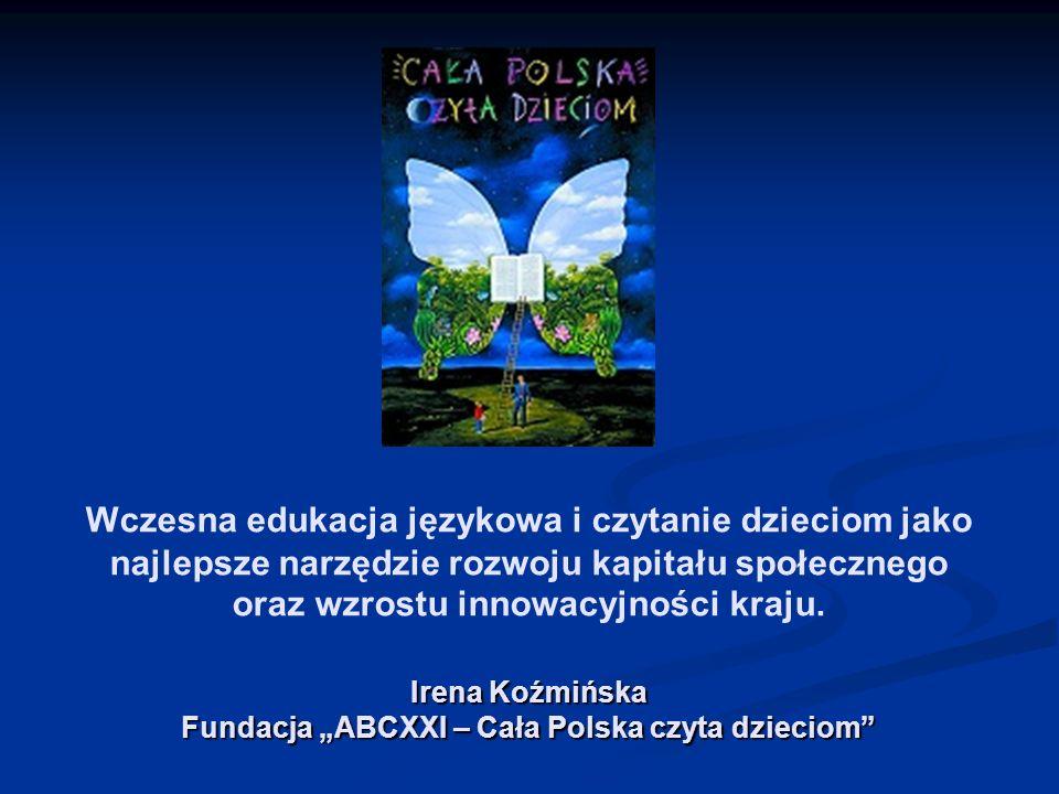 """Irena Koźmińska Fundacja """"ABCXXI – Cała Polska czyta dzieciom Wczesna edukacja językowa i czytanie dzieciom jako najlepsze narzędzie rozwoju kapitału społecznego oraz wzrostu innowacyjności kraju."""