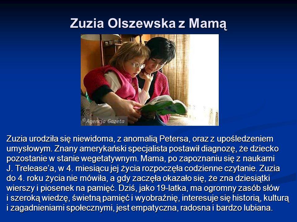 Zuzia Olszewska z Mamą Zuzia urodziła się niewidoma, z anomalią Petersa, oraz z upośledzeniem umysłowym.