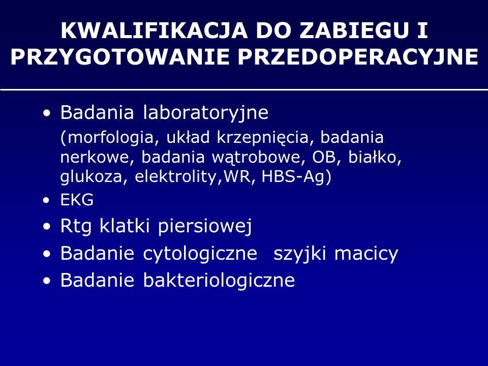 KWALIFIKACJA DO ZABIEGU I PRZYGOTOWANIE PRZEDOPERACYJNE Kwalifikacja do zabiegu Konsultacja anestezjologiczna Profilaktyka żylnej choroby zakrzepowo-zatorowej –Heparyny drobnocząsteczkowe –przed operacją –Clexane 20-40mg /dobę –pończochy elastyczne Profilaktyka infekcji pooperacyjnej –trzy dawki antybiotyku o szerokim spektrum Łagodny środek nasenny przed operacją Premedykacja