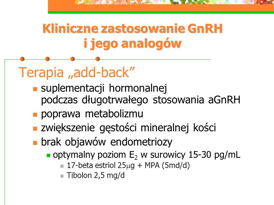 """Kliniczne zastosowanie GnRH i jego analogów Terapia """"add-back suplementacji hormonalnej podczas długotrwałego stosowania aGnRH poprawa metabolizmu zwiększenie gęstości mineralnej kości brak objawów endometriozy optymalny poziom E 2 w surowicy 15-30 pg/mL 17-beta estriol 25  g + MPA (5md/d) Tibolon 2,5 mg/d"""