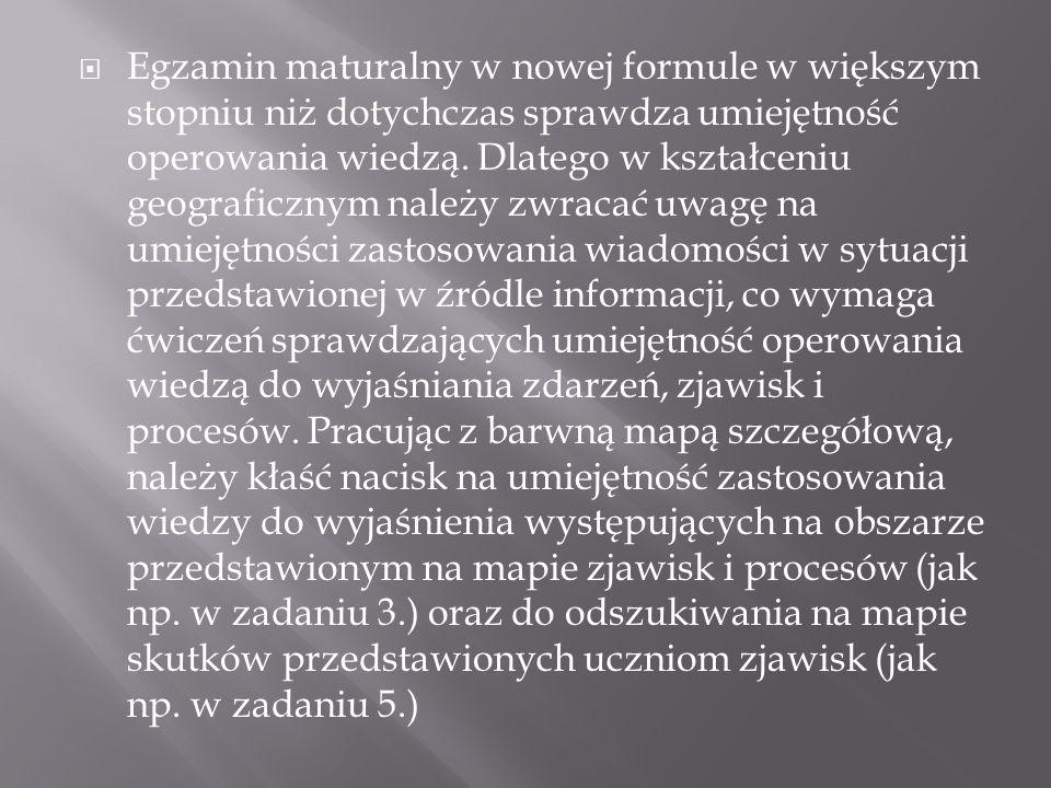  Egzamin maturalny w nowej formule w większym stopniu niż dotychczas sprawdza umiejętność operowania wiedzą.