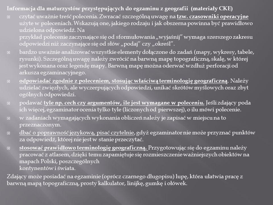Informacja dla maturzystów przystępujących do egzaminu z geografii (materiały CKE)  czytać uważnie treść polecenia.