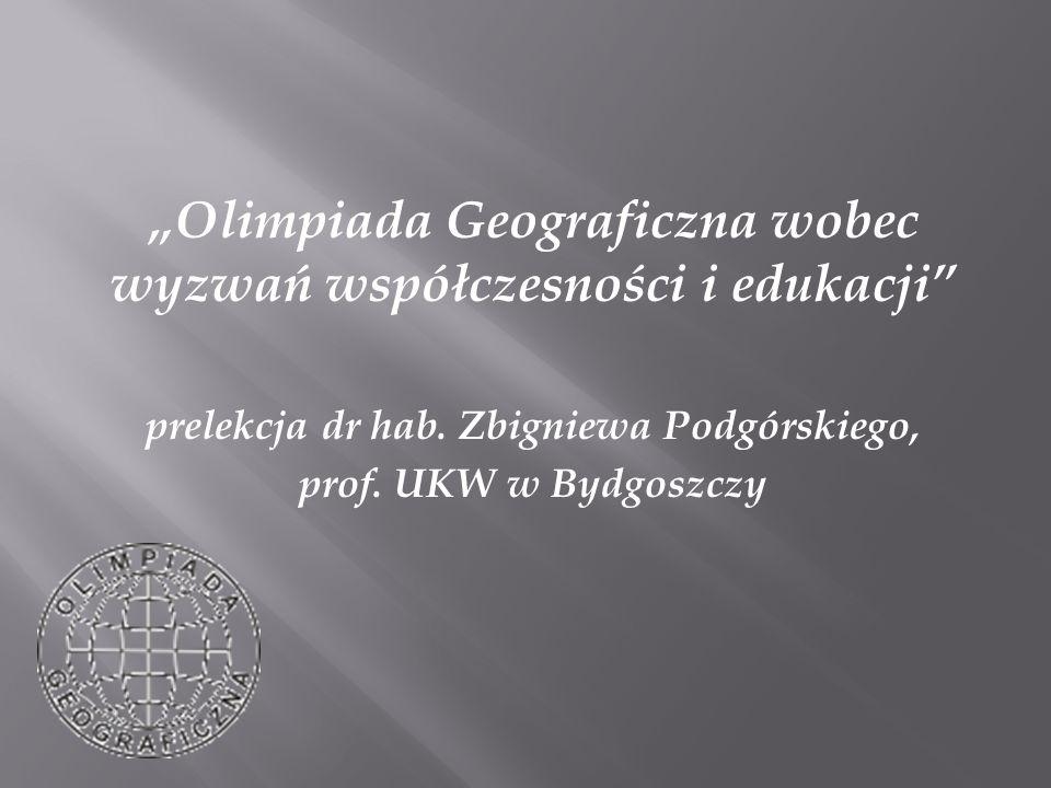 """""""Olimpiada Geograficzna wobec wyzwań współczesności i edukacji prelekcja dr hab."""
