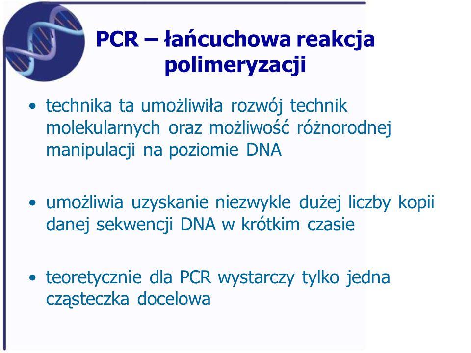 PCR – łańcuchowa reakcja polimeryzacji technika ta umożliwiła rozwój technik molekularnych oraz możliwość różnorodnej manipulacji na poziomie DNA umoż