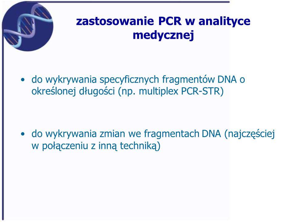 zastosowanie PCR w analityce medycznej do wykrywania specyficznych fragmentów DNA o określonej długości (np. multiplex PCR-STR) do wykrywania zmian we