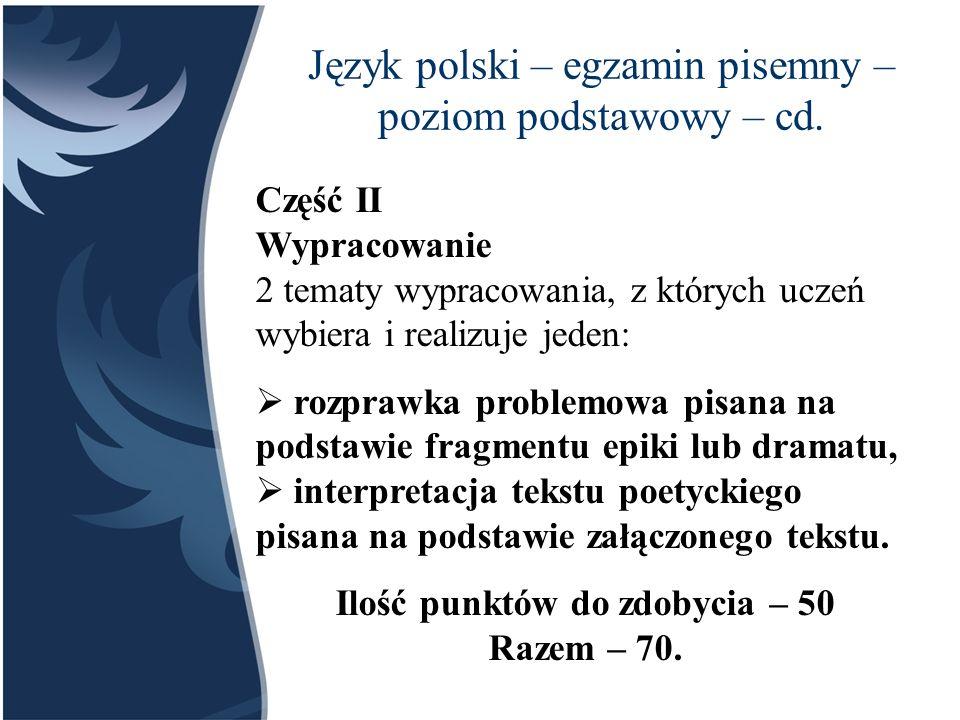 Język polski – egzamin pisemny – poziom rozszerzony (180 minut) 2 tematy wypracowania, z których uczeń wybiera i realizuje jeden:  wypowiedź argumentacyjna – rozprawka (na podst.