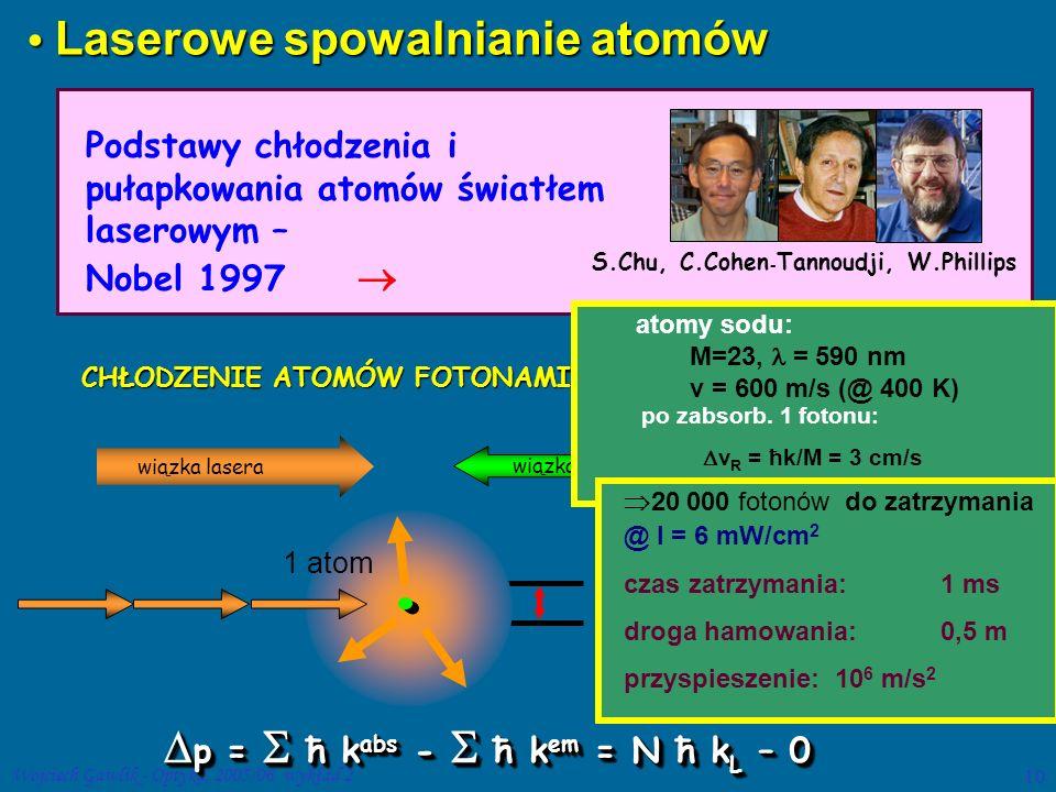 Wojciech Gawlik - Optyka, 2005/06. wykład 210 Podstawy chłodzenia i pułapkowania atomów światłem laserowym – Nobel 1997  S.Chu, C.Cohen - Tannoudji,