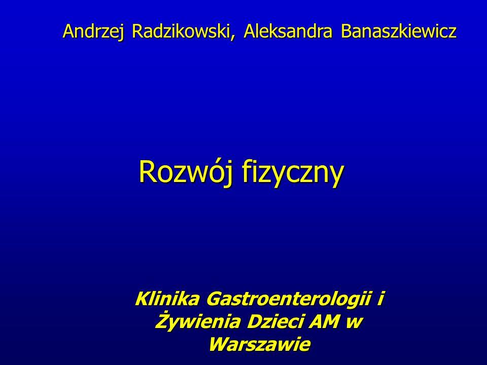 Rozwój fizyczny Klinika Gastroenterologii i Żywienia Dzieci AM w Warszawie Andrzej Radzikowski, Aleksandra Banaszkiewicz