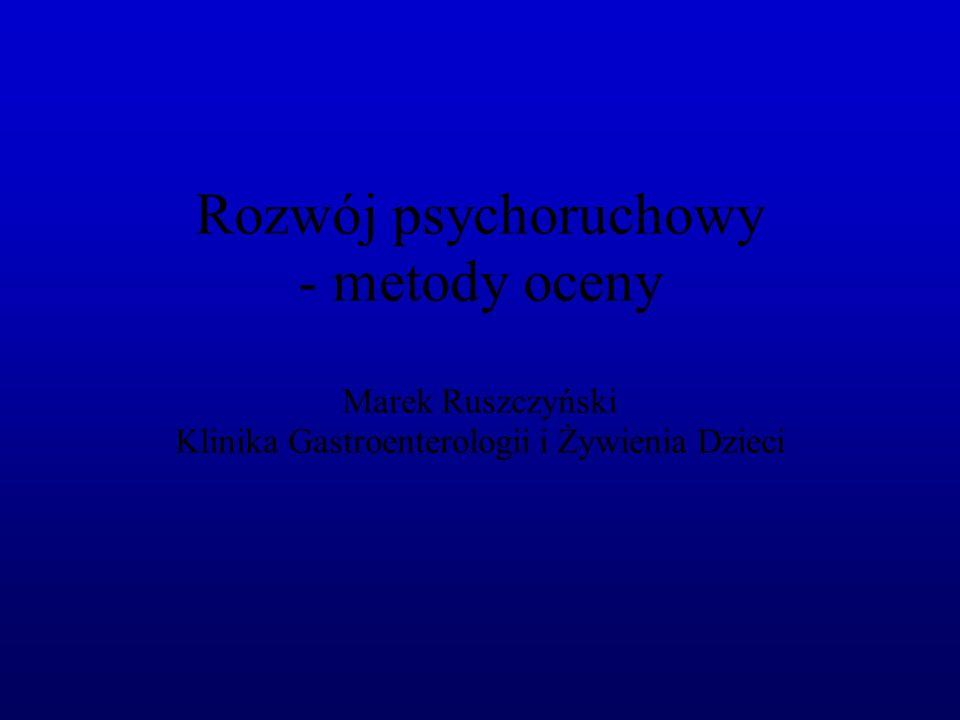 Rozwój psychoruchowy - metody oceny Marek Ruszczyński Klinika Gastroenterologii i Żywienia Dzieci