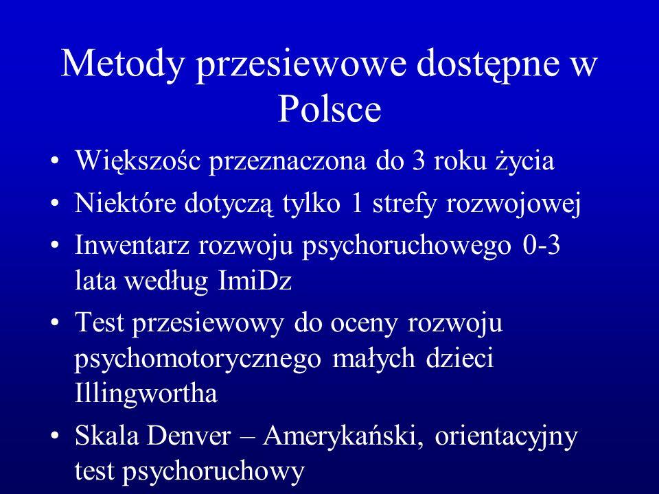 Metody przesiewowe dostępne w Polsce Większośc przeznaczona do 3 roku życia Niektóre dotyczą tylko 1 strefy rozwojowej Inwentarz rozwoju psychoruchowe