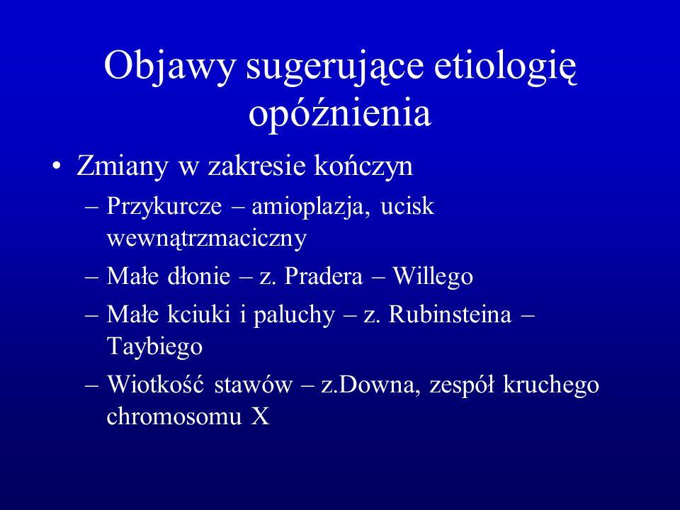 Objawy sugerujące etiologię opóźnienia Zmiany w zakresie kończyn –Przykurcze – amioplazja, ucisk wewnątrzmaciczny –Małe dłonie – z. Pradera – Willego