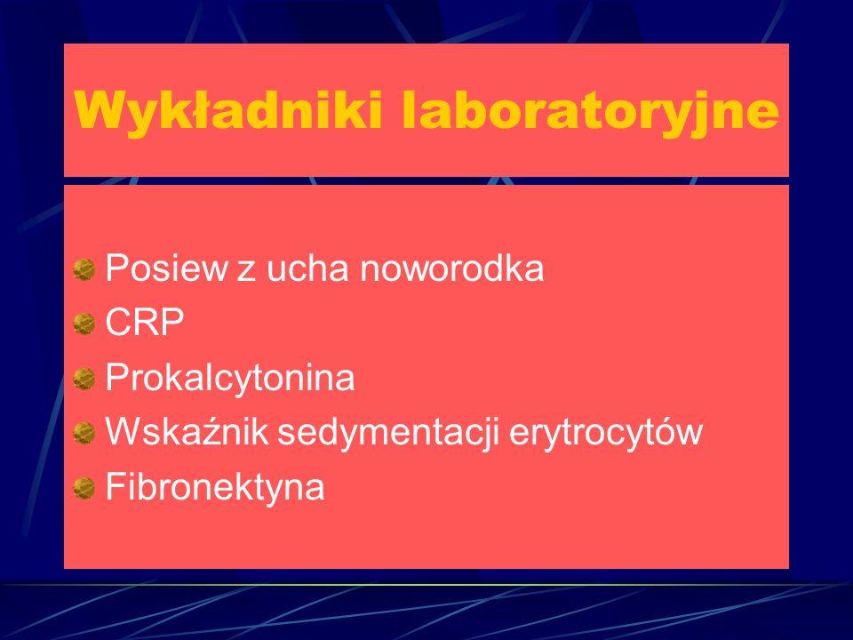 Wykładniki laboratoryjne Posiew z ucha noworodka CRP Prokalcytonina Wskaźnik sedymentacji erytrocytów Fibronektyna