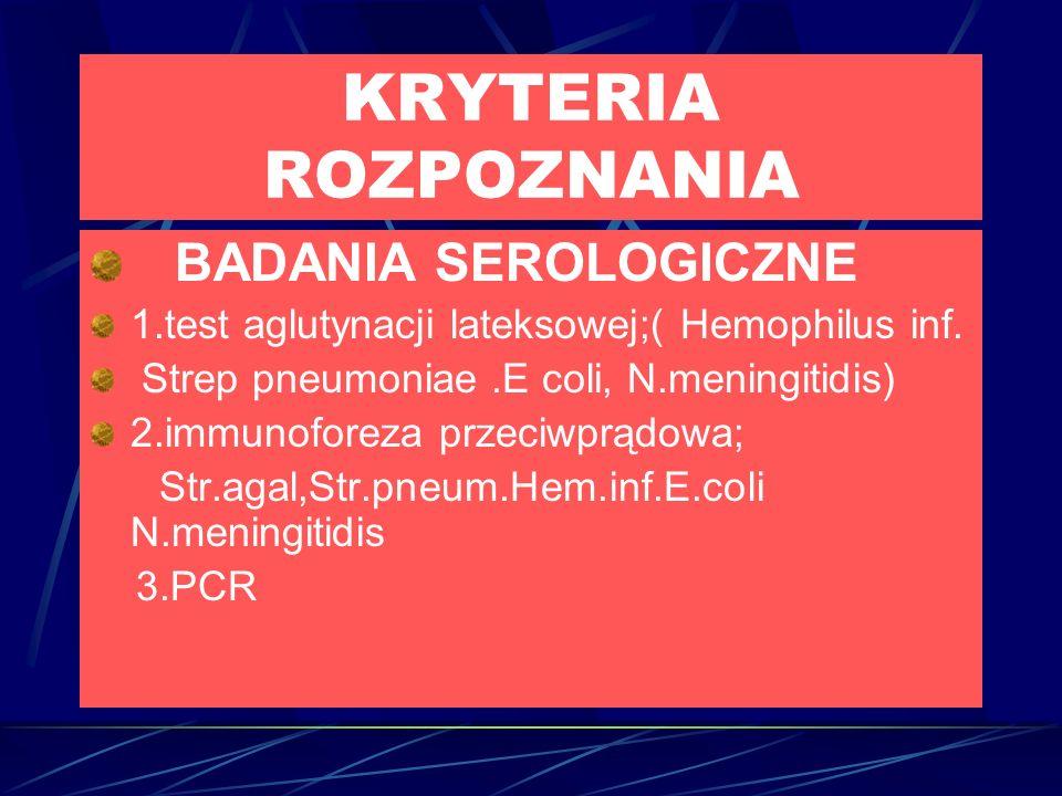 KRYTERIA ROZPOZNANIA BADANIA SEROLOGICZNE 1.test aglutynacji lateksowej;( Hemophilus inf.