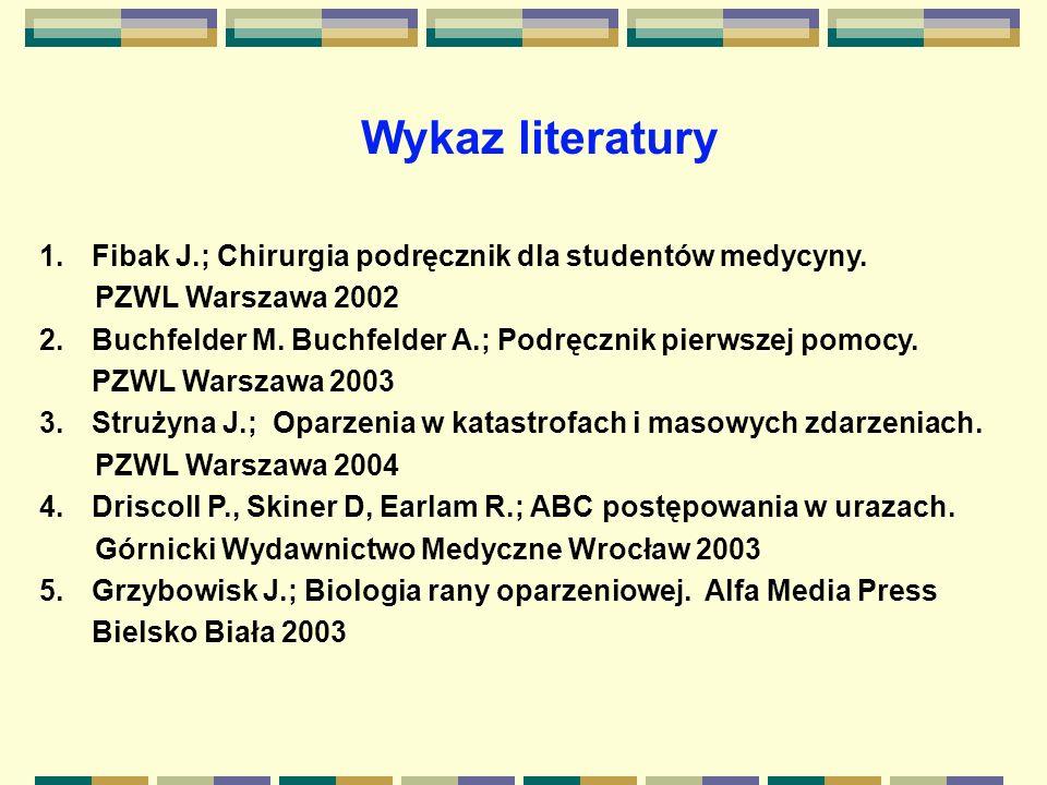 1.Fibak J.; Chirurgia podręcznik dla studentów medycyny. PZWL Warszawa 2002 2.Buchfelder M. Buchfelder A.; Podręcznik pierwszej pomocy. PZWL Warszawa