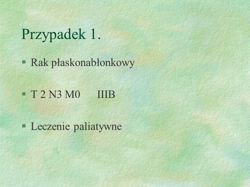 Przypadek 1. §Rak płaskonabłonkowy §T 2 N3 M0 IIIB §Leczenie paliatywne