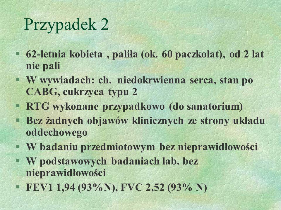 Przypadek 2 §62-letnia kobieta, paliła (ok.60 paczkolat), od 2 lat nie pali §W wywiadach: ch.