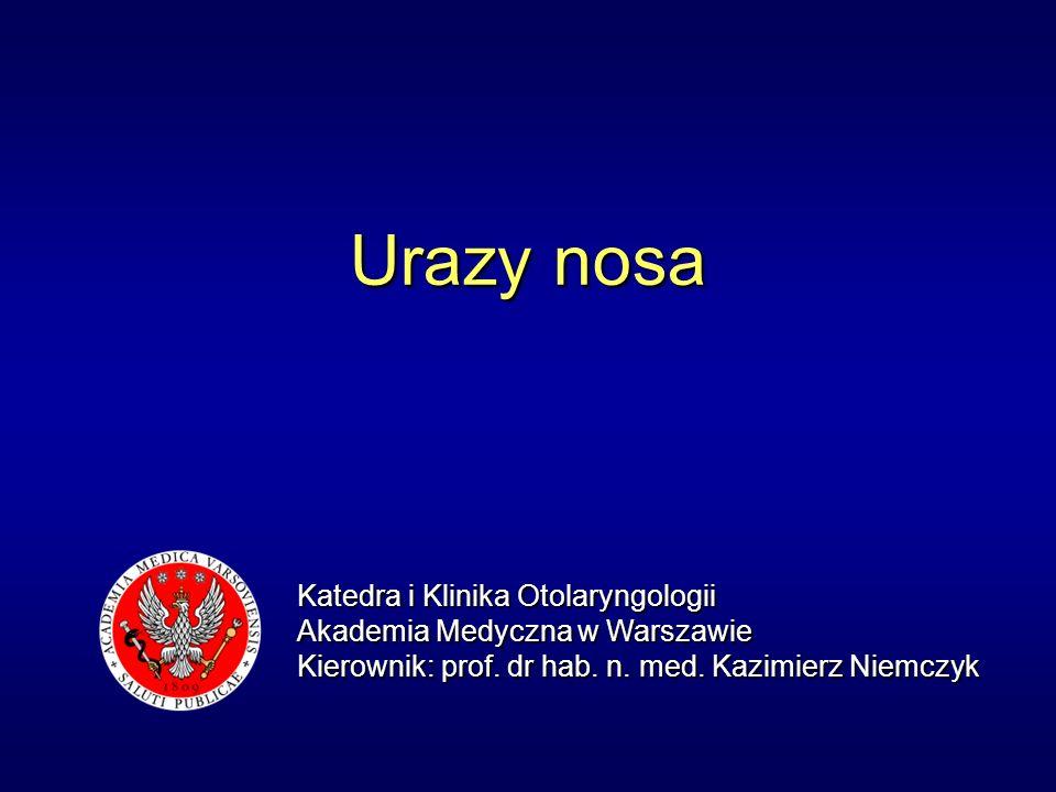 Urazy nosa Katedra i Klinika Otolaryngologii Akademia Medyczna w Warszawie Kierownik: prof.