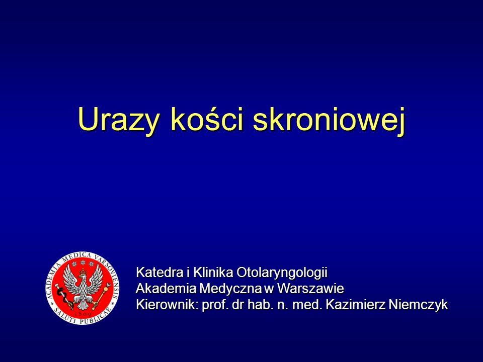 Urazy kości skroniowej Katedra i Klinika Otolaryngologii Akademia Medyczna w Warszawie Kierownik: prof.