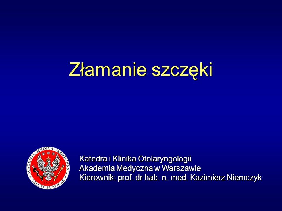 Złamanie szczęki Katedra i Klinika Otolaryngologii Akademia Medyczna w Warszawie Kierownik: prof.