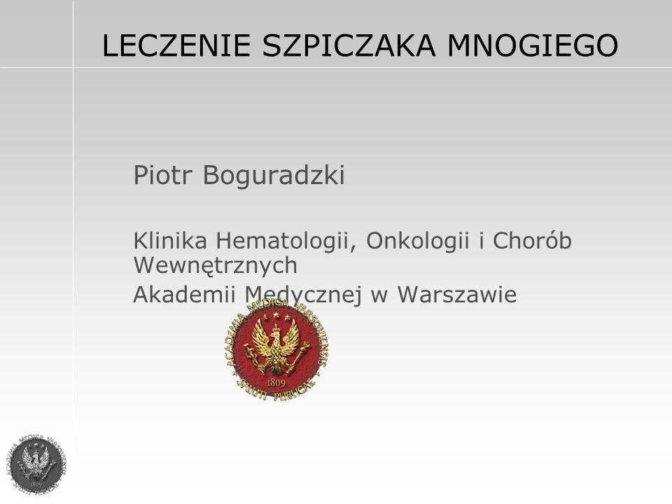 LECZENIE SZPICZAKA MNOGIEGO Piotr Boguradzki Klinika Hematologii, Onkologii i Chorób Wewnętrznych Akademii Medycznej w Warszawie