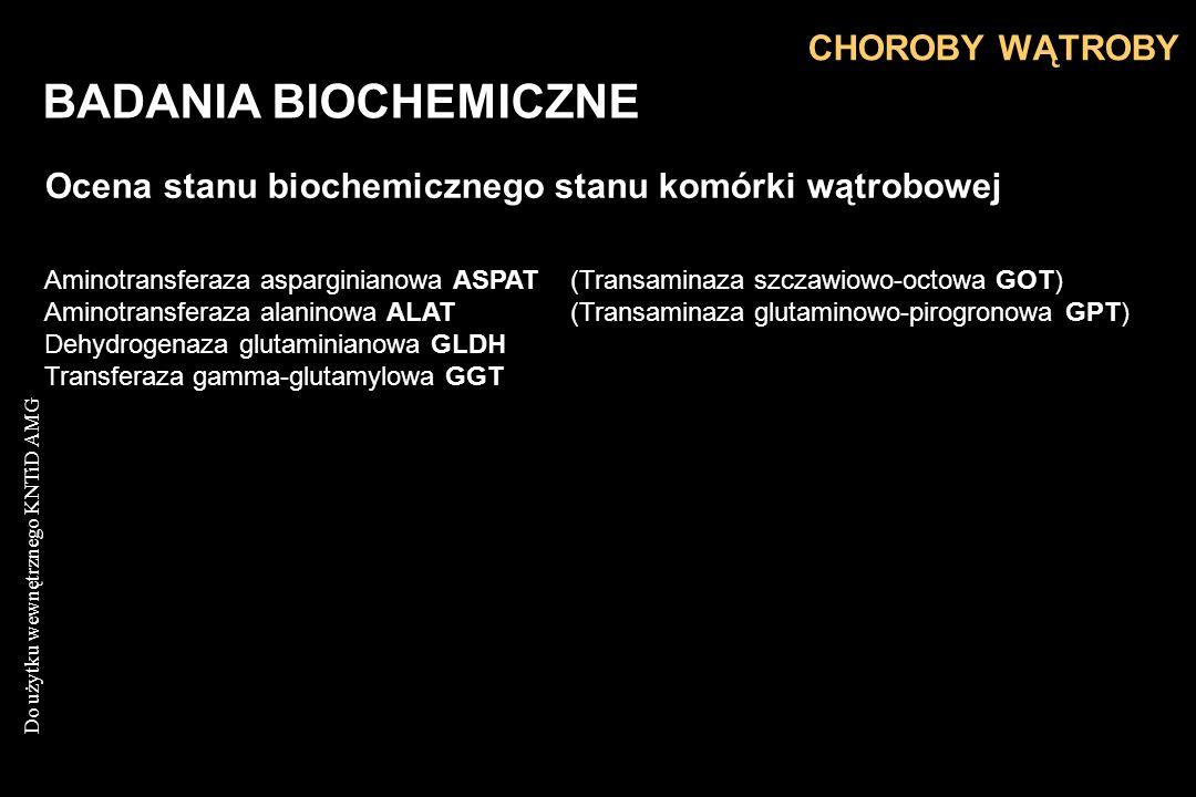 Do użytku wewnętrznego KNTiD AMG BADANIA BIOCHEMICZNE Ocena stanu biochemicznego stanu komórki wątrobowej CHOROBY WĄTROBY Aminotransferaza asparginian