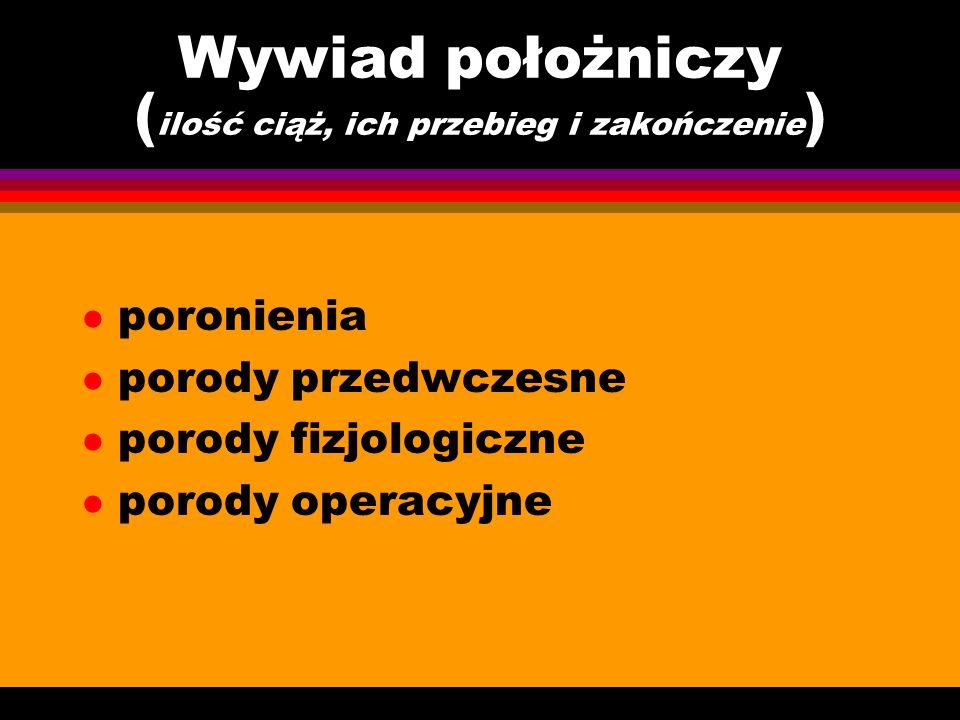 Wywiad ogólny l przebyte choroby - leczenie (w tym operacje) l alergie (w tym na leki) l aktualne schorzenia i leczenie