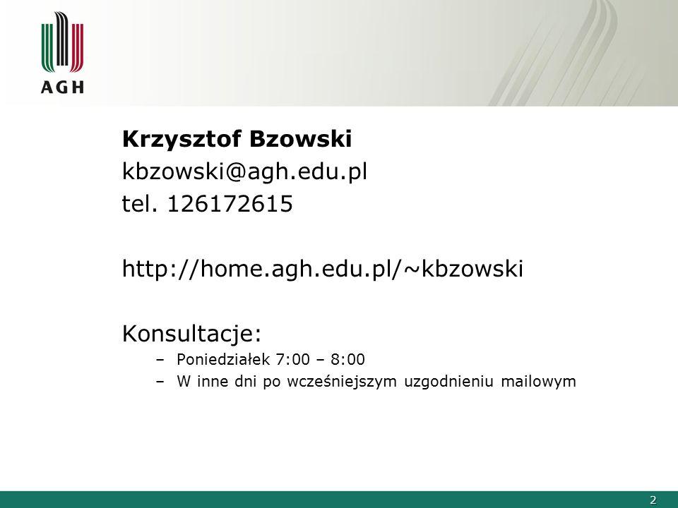 2 kbzowski@agh.edu.pl tel. 126172615 http://home.agh.edu.pl/~kbzowski Konsultacje: –Poniedziałek 7:00 – 8:00 –W inne dni po wcześniejszym uzgodnieniu