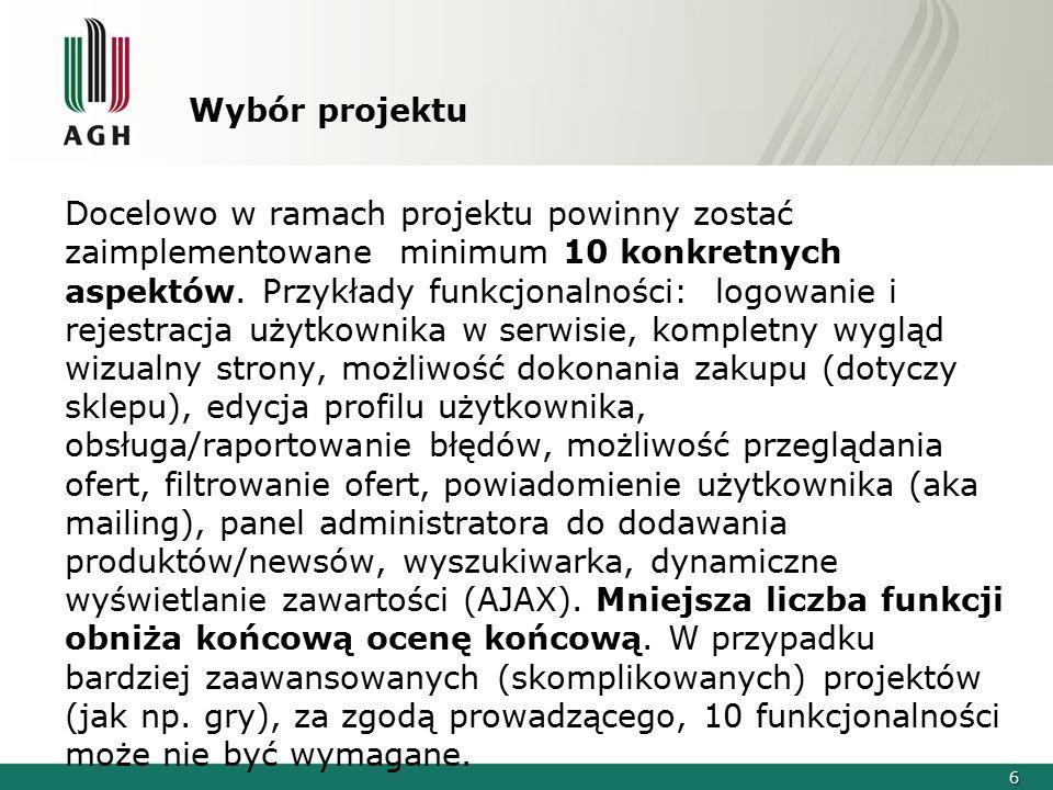 6 Wybór projektu Docelowo w ramach projektu powinny zostać zaimplementowane minimum 10 konkretnych aspektów. Przykłady funkcjonalności: logowanie i re