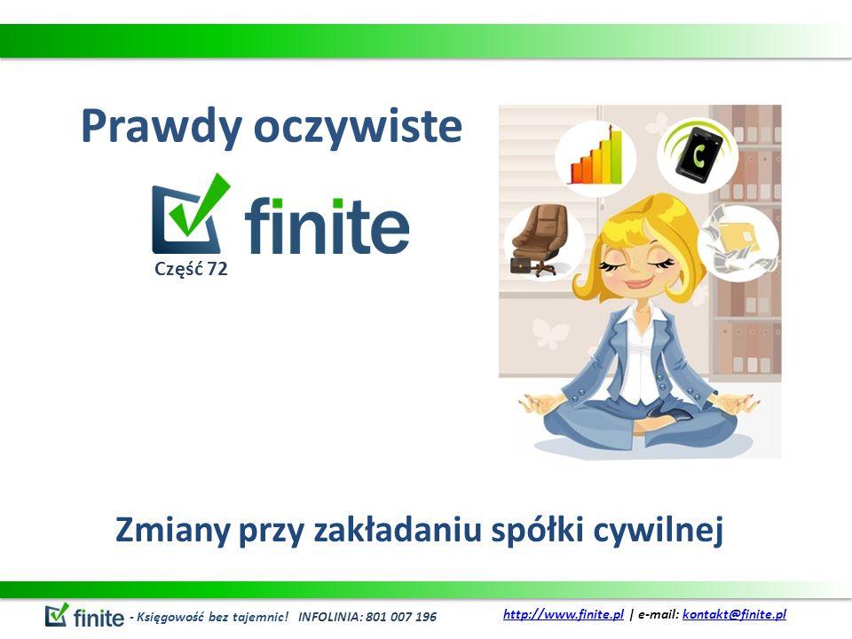 Prawdy oczywiste Zmiany przy zakładaniu spółki cywilnej - Księgowość bez tajemnic! INFOLINIA: 801 007 196 http://www.finite.plhttp://www.finite.pl | e