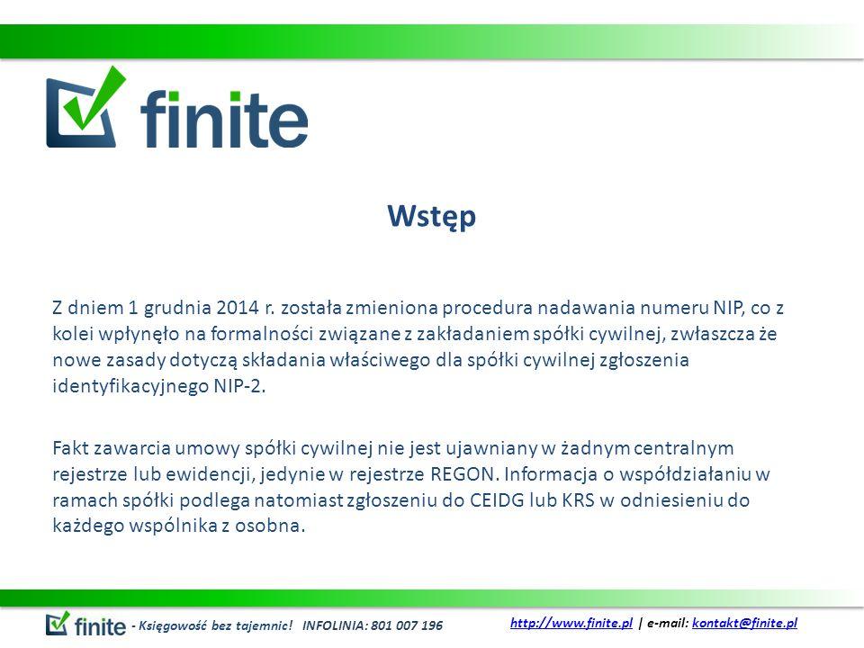 Wstęp Z dniem 1 grudnia 2014 r. została zmieniona procedura nadawania numeru NIP, co z kolei wpłynęło na formalności związane z zakładaniem spółki cyw