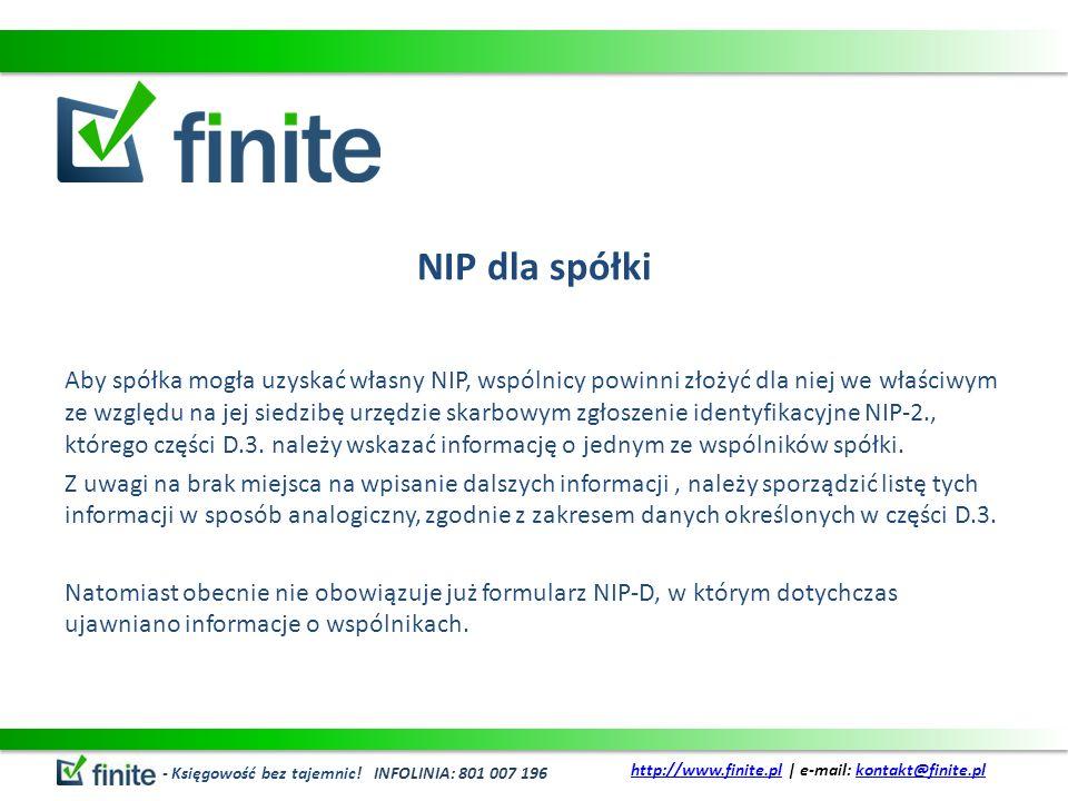 NIP dla spółki Aby spółka mogła uzyskać własny NIP, wspólnicy powinni złożyć dla niej we właściwym ze względu na jej siedzibę urzędzie skarbowym zgłoszenie identyfikacyjne NIP-2., którego części D.3.